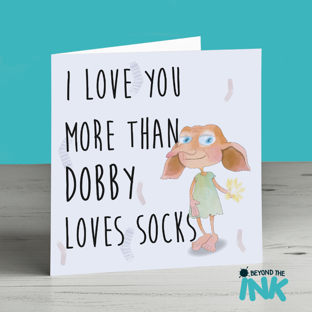 I love you more than dobby loves socks birthday card beyond the ink bookmarktalkfo Choice Image