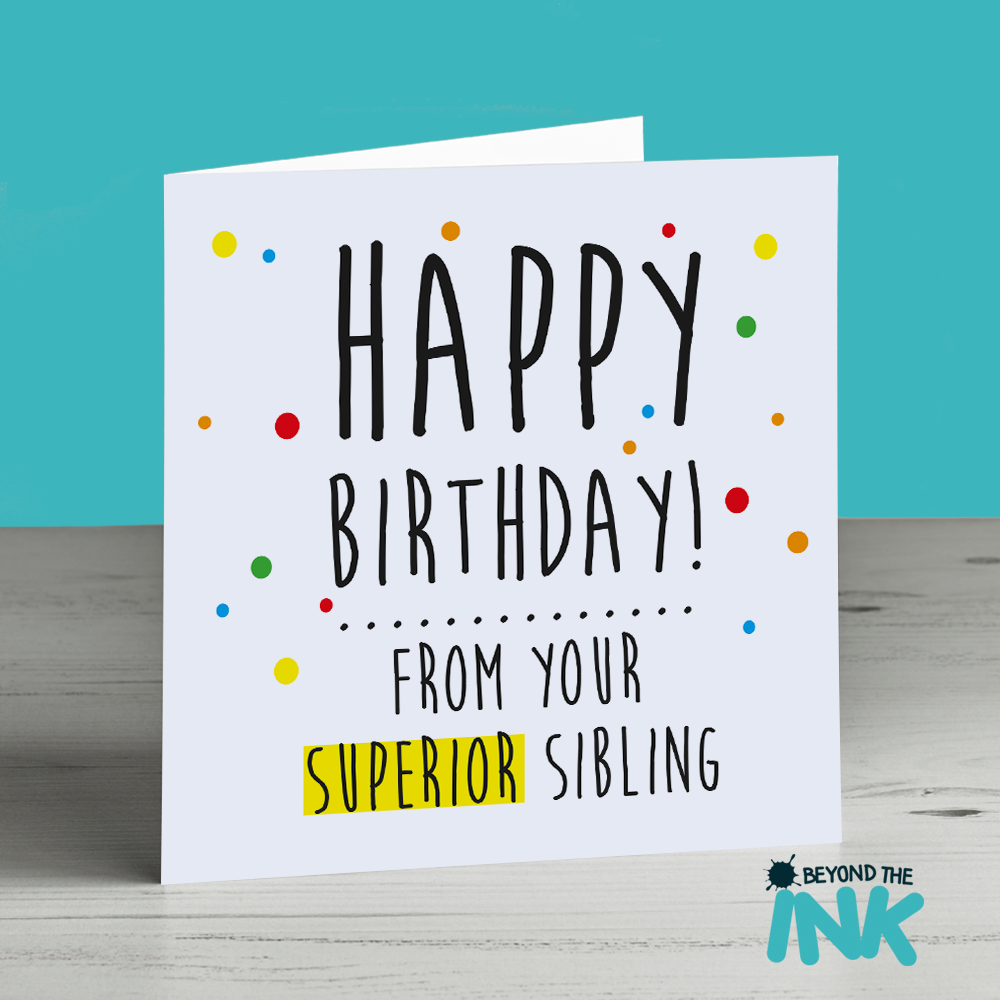 Happy Birthday From Your Superior Sibling Card
